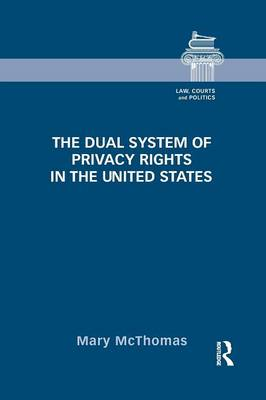 The Dual System of Privacy Rights in the United States - Law, Courts and Politics (Paperback)