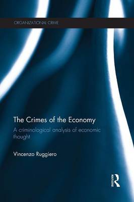 The Crimes of the Economy: A Criminological Analysis of Economic Thought - Organizational Crime (Paperback)