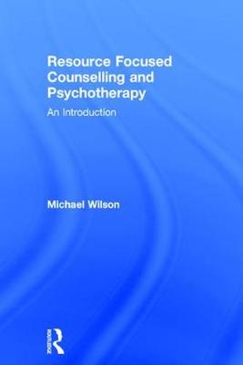 Resource Focused Counselling and Psychotherapy: An Introduction (Hardback)