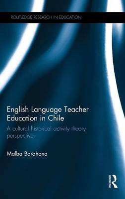 English Language Teacher Education in Chile: A cultural historical activity theory perspective - Routledge Research in Education (Hardback)