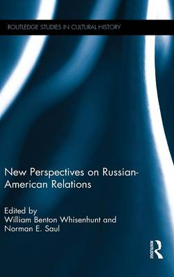 New Perspectives on Russian-American Relations - Routledge Studies in Cultural History (Hardback)