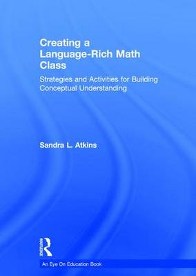 Creating a Language-Rich Math Class: Strategies and Activities for Building Conceptual Understanding (Hardback)