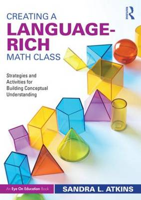 Creating a Language-Rich Math Class: Strategies and Activities for Building Conceptual Understanding (Paperback)