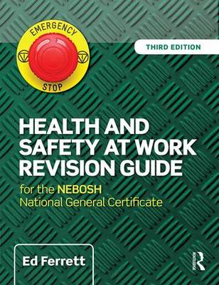 Health and Safety at Work Revision Guide: for the NEBOSH National General Certificate in Occupational Health and Safety (Paperback)