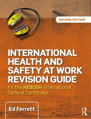 International Health and Safety at Work Revision Guide: for the NEBOSH International General Certificate in Occupational Health and Safety (Paperback)