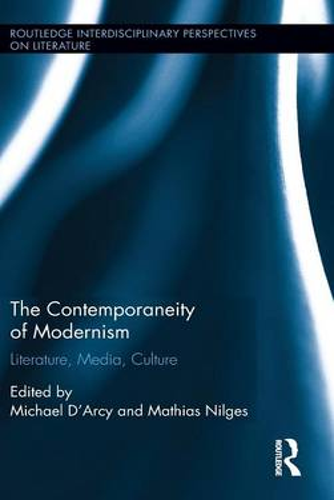 The Contemporaneity of Modernism: Literature, Media, Culture - Routledge Interdisciplinary Perspectives on Literature (Hardback)