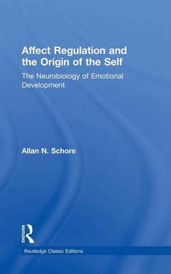 Affect Regulation and the Origin of the Self: The Neurobiology of Emotional Development - Psychology Press & Routledge Classic Editions (Hardback)