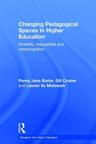 Changing Pedagogical Spaces in Higher Education: Diversity, inequalities and misrecognition - Research into Higher Education (Hardback)