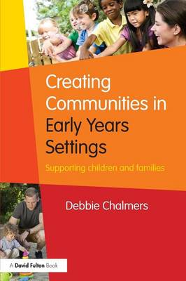 Creating Communities in Early Years Settings: Supporting children and families (Paperback)