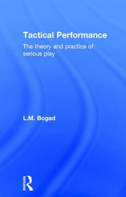 Tactical Performance: The Theory and Practice of Serious Play (Hardback)