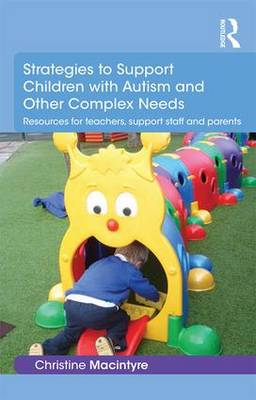 Strategies to Support Children with Autism and Other Complex Needs: Resources for teachers, support staff and parents (Paperback)