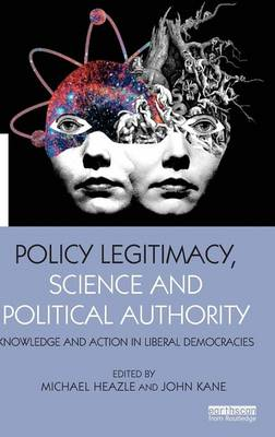 Policy Legitimacy, Science and Political Authority: Knowledge and action in liberal democracies - The Earthscan Science in Society Series (Hardback)