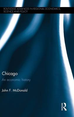 Chicago: An economic history - Routledge Advances in Regional Economics, Science and Policy (Hardback)