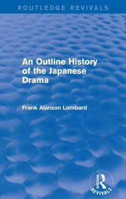 An Outline History of the Japanese Drama - Routledge Revivals (Paperback)