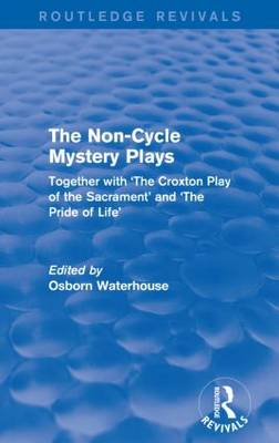 The Non-Cycle Mystery Plays: Together with 'The Croxton Play of the Sacrament' and 'The Pride of Life' (Paperback)