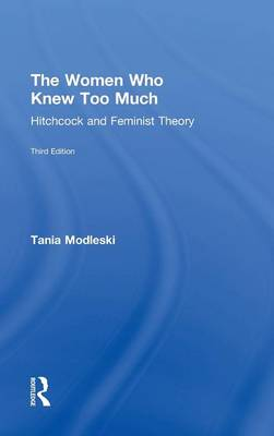 The Women Who Knew Too Much: Hitchcock and Feminist Theory (Hardback)