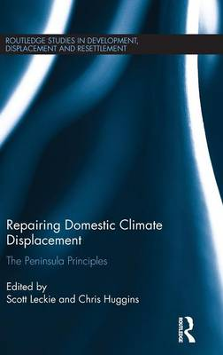Repairing Domestic Climate Displacement: The Peninsula Principles - Routledge Studies in Development, Displacement and Resettlement (Hardback)
