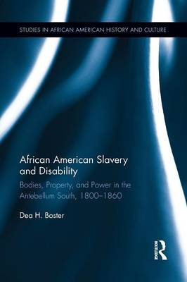 African American Slavery and Disability: Bodies, Property and Power in the Antebellum South, 1800-1860 (Paperback)