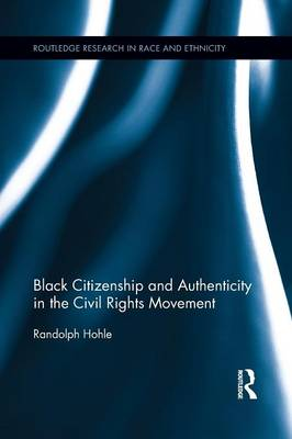 Black Citizenship and Authenticity in the Civil Rights Movement - Routledge Research in Race and Ethnicity (Paperback)