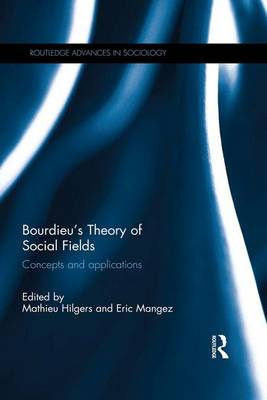 Bourdieu's Theory of Social Fields: Concepts and Applications - Routledge Advances in Sociology (Paperback)