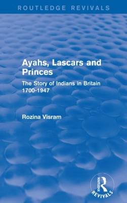 Ayahs, Lascars and Princes: The Story of Indians in Britain 1700-1947 (Paperback)