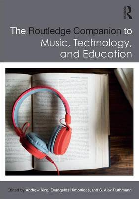 The Routledge Companion to Music, Technology, and Education (Hardback)