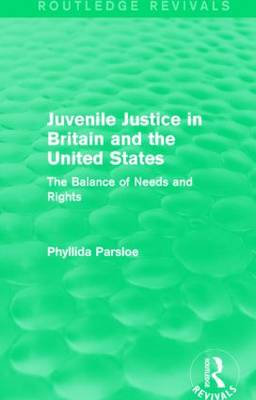 Juvenile Justice in Britain and the United States: The Balance of Needs and Rights - Routledge Revivals (Hardback)