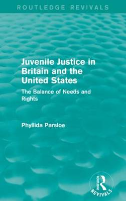 Juvenile Justice in Britain and the United States: The Balance of Needs and Rights - Routledge Revivals (Paperback)