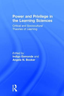 Power and Privilege in the Learning Sciences: Critical and Sociocultural Theories of Learning (Hardback)