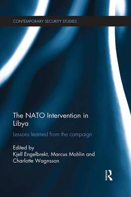 The NATO Intervention in Libya: Lessons learned from the campaign - Contemporary Security Studies (Paperback)