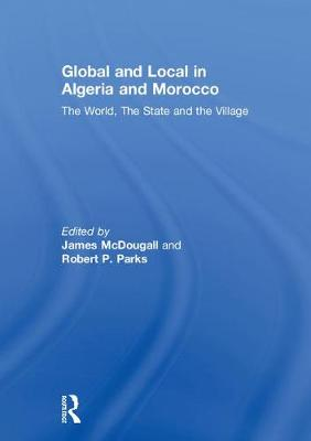 Global and Local in Algeria and Morocco: The World, The State and the Village (Hardback)