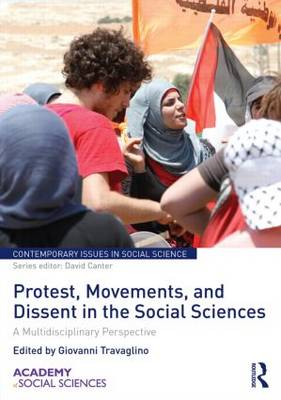 Protest, Movements, and Dissent in the Social Sciences: A multidisciplinary perspective - Contemporary Issues in Social Science (Hardback)