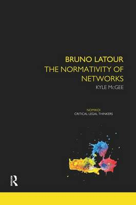 Bruno Latour: The Normativity of Networks - Nomikoi Critical Legal Thinkers (Paperback)