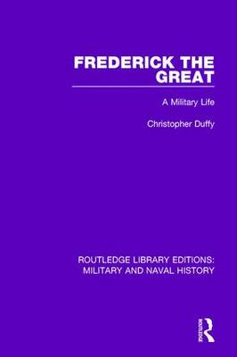 Frederick the Great: A Military Life - Routledge Library Editions: Military and Naval History (Hardback)