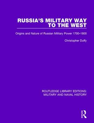Russia's Military Way to the West: Origins and Nature of Russian Military Power 1700-1800 - Routledge Library Editions: Military and Naval History (Hardback)