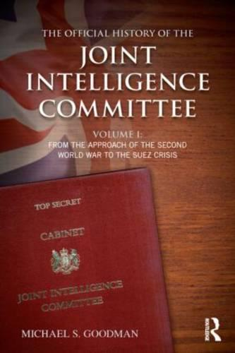 The Official History of the Joint Intelligence Committee: Volume I: From the Approach of the Second World War to the Suez Crisis (Paperback)