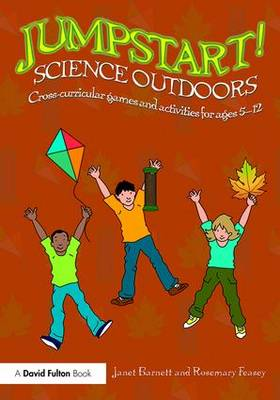 Jumpstart! Science Outdoors: Cross-curricular games and activities for ages 5-12 - Jumpstart (Paperback)