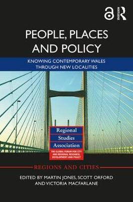 People, Places and Policy (Open Access): Knowing contemporary Wales through new localities - Regions and Cities (Hardback)