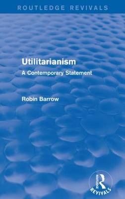 Utilitarianism: A Contemporary Statement - Routledge Revivals (Paperback)