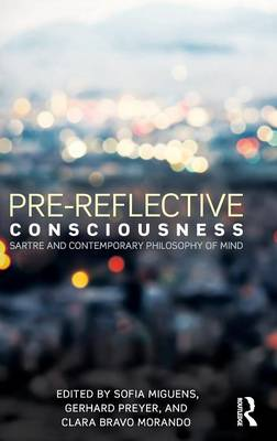 Pre-reflective Consciousness: Sartre and Contemporary Philosophy of Mind (Hardback)
