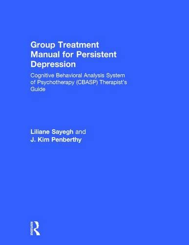 Group Treatment Manual for Persistent Depression: Cognitive Behavioral Analysis System of Psychotherapy (CBASP) Therapist's Guide - 100 Cases (Hardback)