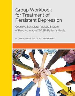 Group Workbook for Treatment of Persistent Depression: Cognitive Behavioral Analysis System of Psychotherapy-(CBASP) Patient's Guide (Paperback)