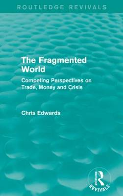 The Fragmented World: Competing Perspectives on Trade, Money and Crisis - Routledge Revivals (Paperback)