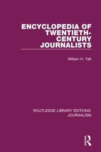 Encyclopedia of Twentieth Century Journalists - Routledge Library Editions: Journalism (Hardback)