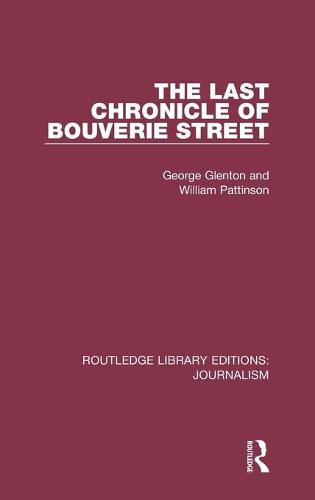 The Last Chronicle of Bouverie Street - Routledge Library Editions: Journalism (Hardback)