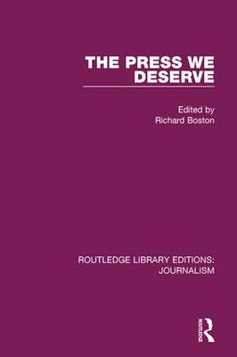 The Press We Deserve - Routledge Library Editions: Journalism (Hardback)