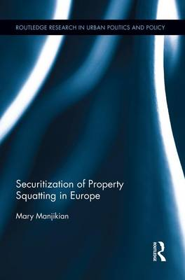 Securitization of Property Squatting in Europe - Routledge Research in Urban Politics and Policy (Paperback)