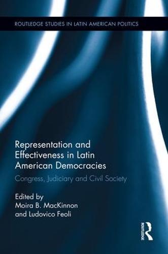 Representation and Effectiveness in Latin American Democracies: Congress, Judiciary and Civil Society (Paperback)
