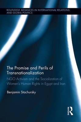 The Promise and Perils of Transnationalization: NGO Activism and the Socialization of Women's Human Rights in Egypt and Iran (Paperback)