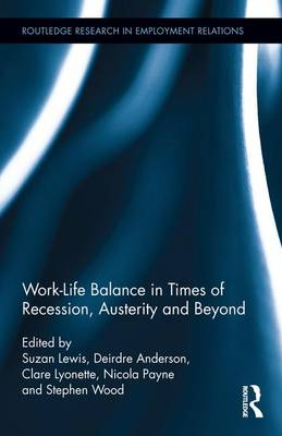 Work-Life Balance in Times of Recession, Austerity and Beyond - Routledge Research in Employment Relations (Hardback)